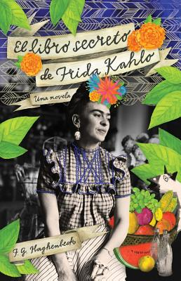 El libro secreto de Frida Kahlo / Frida Kahlo's Secret Book By Haghenbeck, Francisco